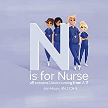 N is for Nurse: 26 Reason I Love Being a Nurse from A-Z (Gift for Nurses, ABC Book for Grown Ups)