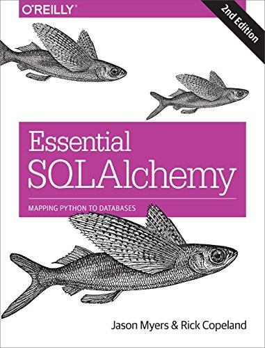 Essential SQLAlchemy: Mapping Python to Databases (Python Web Application Development Using Flask And Mysql)