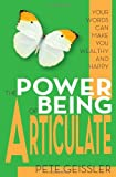 The Power of Being Articulate, Pete Geissler, 0984816240
