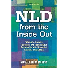 NLD from the Inside Out: Talking to Parents, Teachers, and Teens about Growing Up with Nonverbal Learning Disabilities - Third Edition