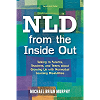 NLD from the Inside Out: Talking to Parents, Teachers, and Teens about Growing Up with Nonverbal Learning Disabilities…