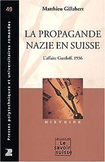 La propagande nazie en Suisse : l'affaire Gustloff, 1936, Gillabert, Matthieu