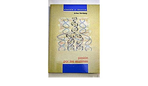 Pasión Por Las Enzimas: Kornberg Arthur: 9788436806205 ...