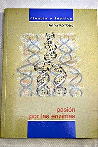 Pasión Por Las Enzimas: Kornberg Arthur: 9788436806205: Amazon.com ...
