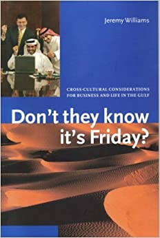 Book Don't They Know It's Friday? Cross-Cultural Considerations for Business and Life in the Gulf by Jeremy Williams (1-Mar-1999)