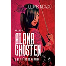 Alana Ghosten e as viúvas do vampiro (Alana e o novo mundo Livro 3)
