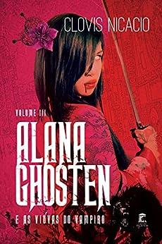 Alana Ghosten e as viúvas do vampiro (Alana e o novo mundo Livro 3) por [Nicacio, Clovis]
