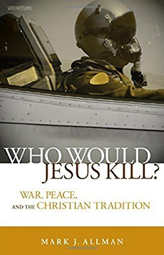 Who Would Jesus Kill?: War, Peace, and the Christian...