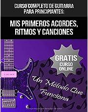 Curso Completo De Guitarra Para Principiantes: Mis Primeros Acordes, Ritmos Y Canciones: (