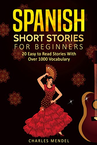 Spanish Short Stories: 20 Easy to Read Short Stories With Over 1000 Vocabulary (Volumes I and II)