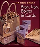 Making Great Bags, Tags, Boxes and Cards, Karen Delquadro, 1402727798