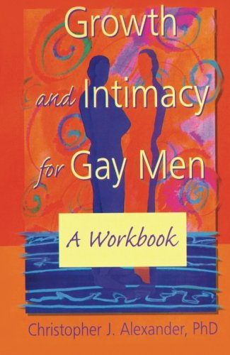 Growth and Intimacy for Gay Men: A Workbook (Haworth Gay & Lesbian Studies)