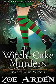 Witch Cake Murders (Sweetland Witch) (A Cozy Mystery Book) by [Arden, Zoe]