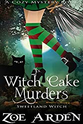 Witch Cake Murders (A Cozy Mystery Book): Sweetland Witch