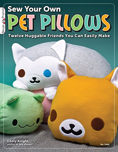 Sew Your Own Pet Pillows: Twelve Huggable Friends You Can Easily Make (Design Originals)