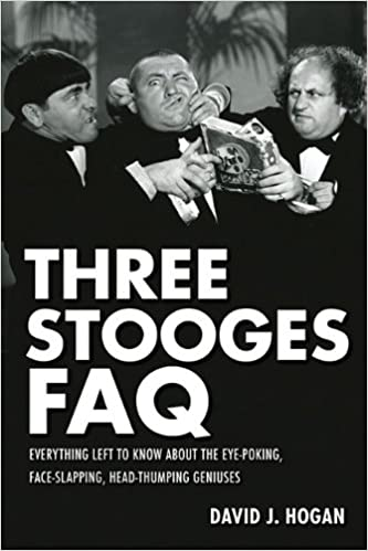 Read online Three Stooges FAQ: Everything Left to Know About the Eye-Poking, Face-Slapping, Head-Thumping Geniuses (Faq Series) PDF