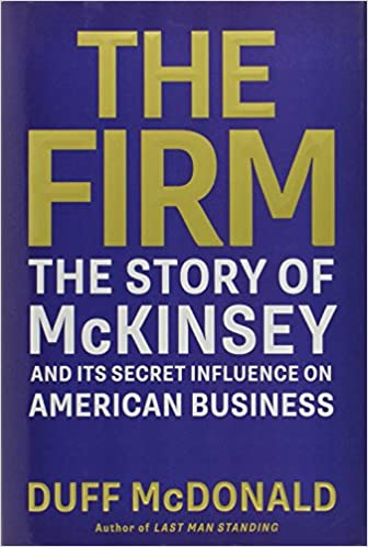 The Firm: The Story of McKinsey and Its Secret Influence on American  Business: Amazon.co.uk: Duff McDonald: 9781439190975: Books