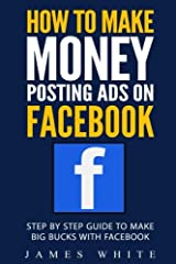 This book how to Make Money Posting Ads on Facebook is an excellent guide to those who want to earn some money in all the time that they can easily spare. With the advancement in technology and revolution in the field of social media came Fac...