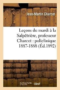 Leçons du Mardi à la Salpetrière, Notes de cours de MM. BLin, Charcot et Colin par Charcot