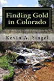 #8: Finding Gold in Colorado - Prospector's Edition: A guide to Colorado's casual gold prospecting, mining history and sightseeing