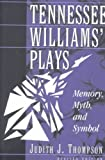 Tennessee Williams' Plays : Memory, Myth, and Symbol, Thompson, Judith J., 0820457442