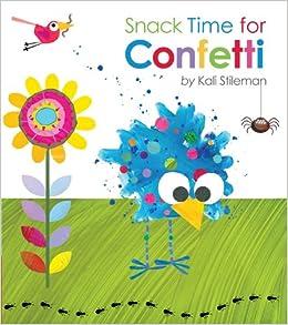 Snack Time for ConfettiKali Stileman9781589251274Amazon.com