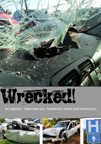Wrecked!: An adjuster saves you heartache, hassle and money too