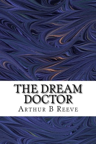 Download The Dream Doctor: (Arthur B Reeve Classics Collection) pdf epub