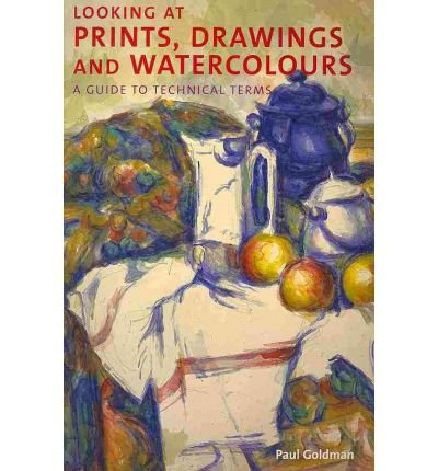Read Online Looking at Prints, Drawings and Watercolours: A Guide to Technical Terms (Paperback) - Common ebook