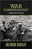 War Correspondent, Holbrook Bradley, 0595397174