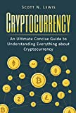 Cryptocurrency: An Ultimate Concise Guide to Understanding Everything You Need to Know about Cryptocurrency