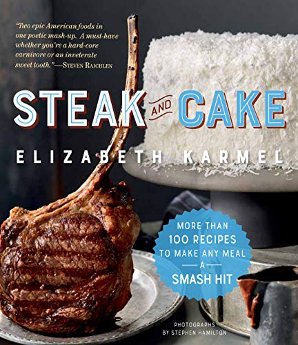 - Steak and Cake: More Than 100 Recipes to Make Any Meal a Smash Hit