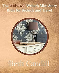 The Historical Writer's Mini Story Bible for Bedside and Travel by Beth Caudill (2015-12-15)