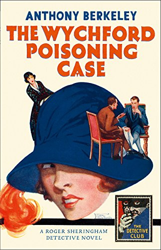 Read Online The Wychford Poisoning Case: A Detective Story Club Classic Crime Novel (The Detective Club) pdf