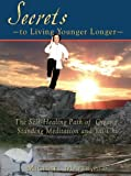 Secrets to Living Younger Longer, Michael Mayer, 0970431066