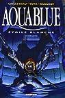 Aquablue, tome 7 : Étoile blanche, seconde partie par Cailleteau