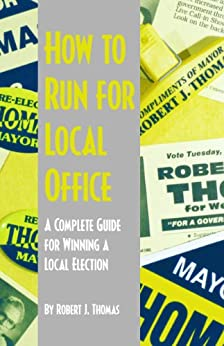 How to Run for Local Office by [Thomas, Robert J.]