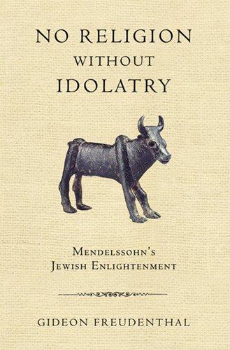 No Religion without Idolatry: Mendelssohn's Jewish Enlightenment