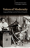 Voices of Modernity: Language Ideologies and the Politics of Inequality (Studies in the Social and Cultural Foundations of Language)