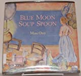 Blue Moon Soup Spoon, Mimi Otey, 0374308519