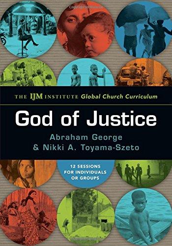Read Online God of Justice: The IJM Institute Global Church Curriculum pdf