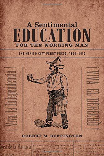 Read Online A Sentimental Education for the Working Man: The Mexico City Penny Press, 1900-1910 pdf