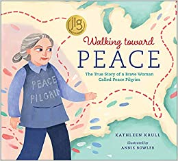 Amazon.com: Walking toward Peace: The True Story of a Brave Woman Called Peace  Pilgrim (9781947888265): Kathleen Krull, Annie Bowler, Annie Bowler: Books