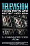 Television: Innovation, Disruption, and the World's Most Powerful Medium (The Broadcast Age and the Rise of the Network) (Volume 1)