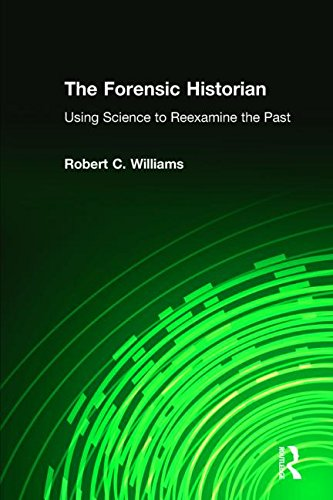The Forensic Historian: Using Science to Reexamine the Past