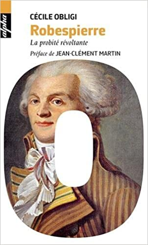 Robespierre : La probité révoltante de Cécile Obligi 2016