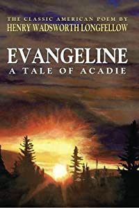 Evangeline; A Tale of Acadie (Classic Edition)