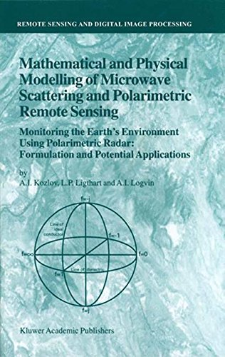 Polarimetric Radar - Mathematical and Physical Modelling of Microwave Scattering and Polarimetric Remote Sensing: Monitoring the Earth's Environment Using Polarimetric Radar: ... and Digital Image Processing Book 3)
