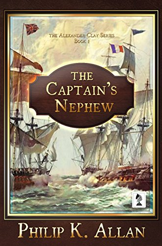 The Captain's Nephew (The Alexander Clay Series Book 1) by [K. Allan, Philip]