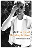 img - for Mick: A Life of Randolph Stow by Suzanne Falkiner (2016-04-01) book / textbook / text book